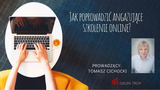 Jak przeprowadzić angażujące szkolenie online – zapraszamy 04.05.2020 nabezpłatny webinar