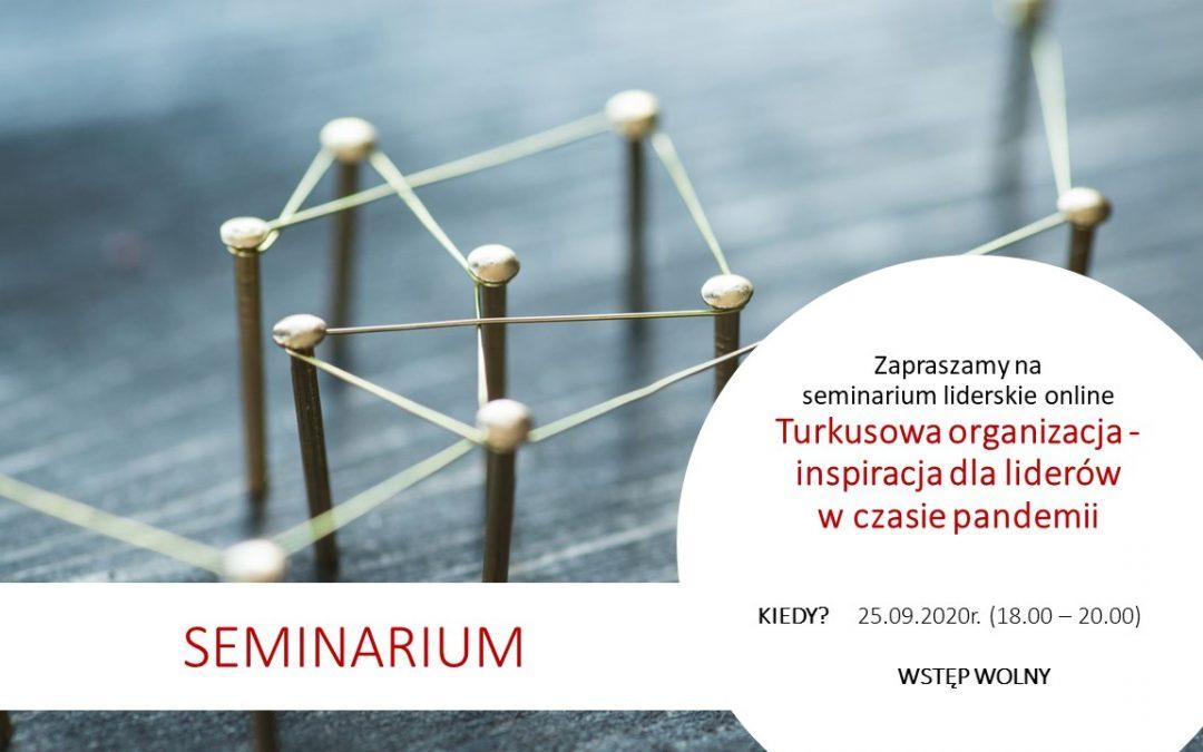 Turkusowa organizacja – inspiracja dla liderów  wczasie  pandemii – zaproszenie naseminarium liderskie 25.09.2020 18:00-20:00