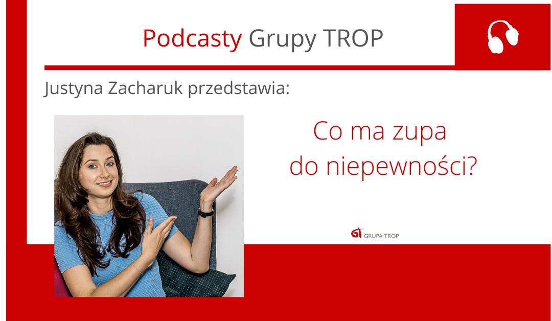 Co ma zupa doniepewności? – zapraszamy napodcast Justyny Zacharuk
