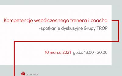 """""""Kompetencje współczesnego trenera icoacha"""" – spotkanie dyskusyjne Grupy TROP 10.03.2021 g. 18:00-20:00"""