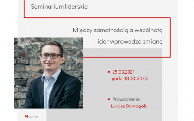 """Seminarium liderskie """"Między samotnością awspólnotą – lider wprowadza zmianę""""  25.03.2021 g. 18:00-20:00"""